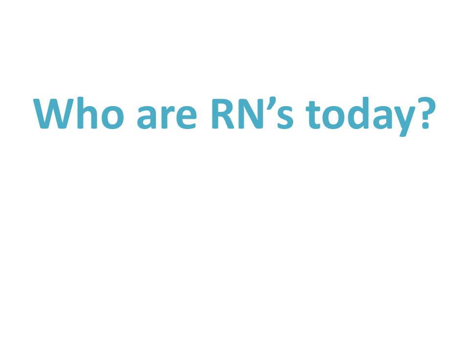 Who are RN's today?