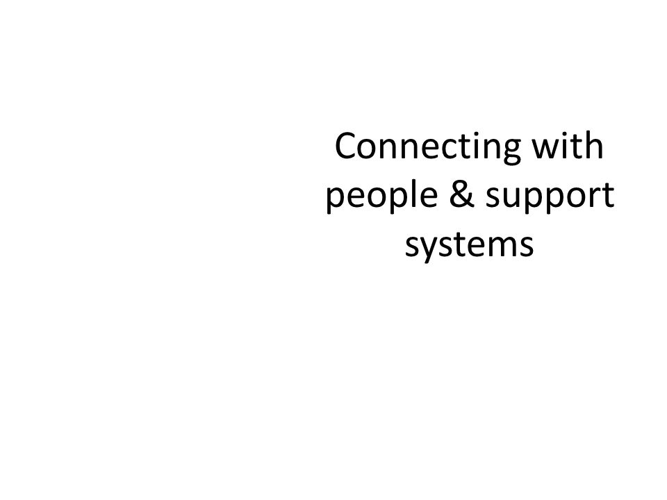 Connecting with people & support systems