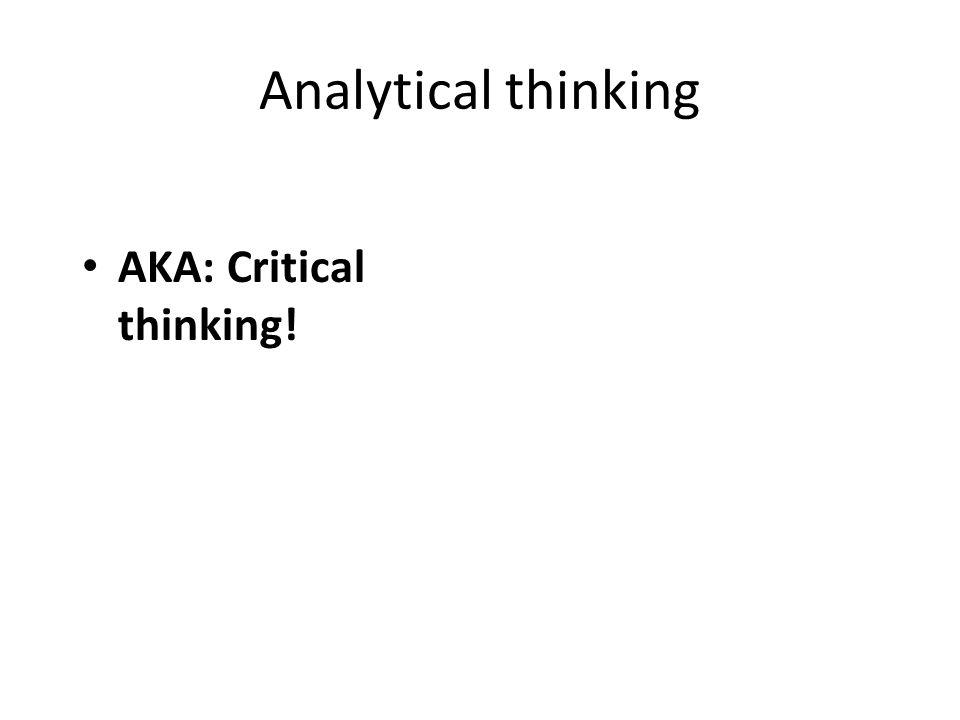 Analytical thinking AKA: Critical thinking!