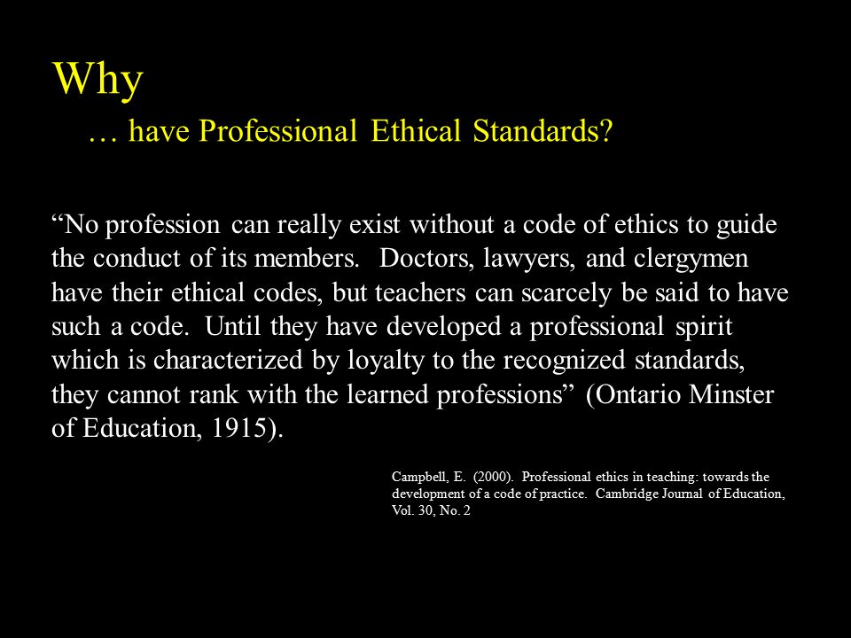 No profession can really exist without a code of ethics to guide the conduct of its members.