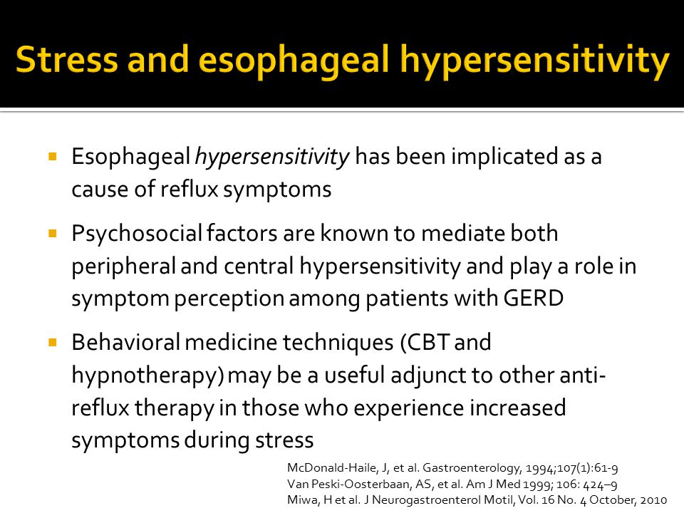  Esophageal hypersensitivity has been implicated as a cause of reflux symptoms  Psychosocial factors are known to mediate both peripheral and centra
