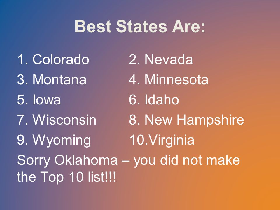 Best States Are: 1. Colorado2. Nevada 3. Montana4.