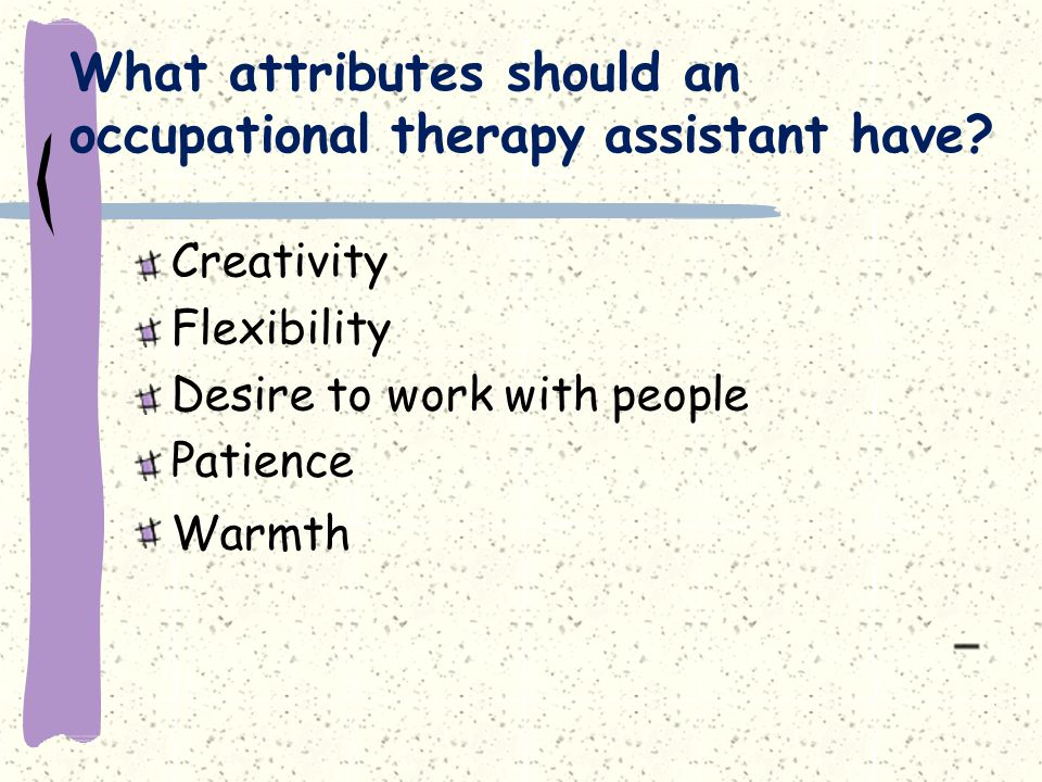 What attributes should an occupational therapy assistant have.