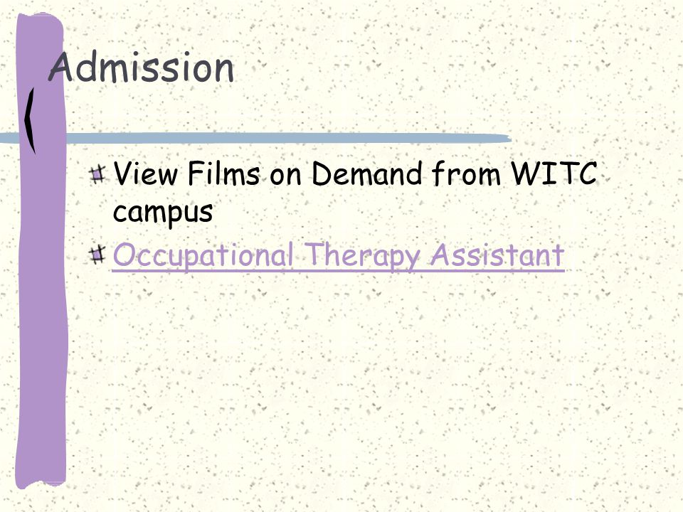 Admission View Films on Demand from WITC campus Occupational Therapy Assistant