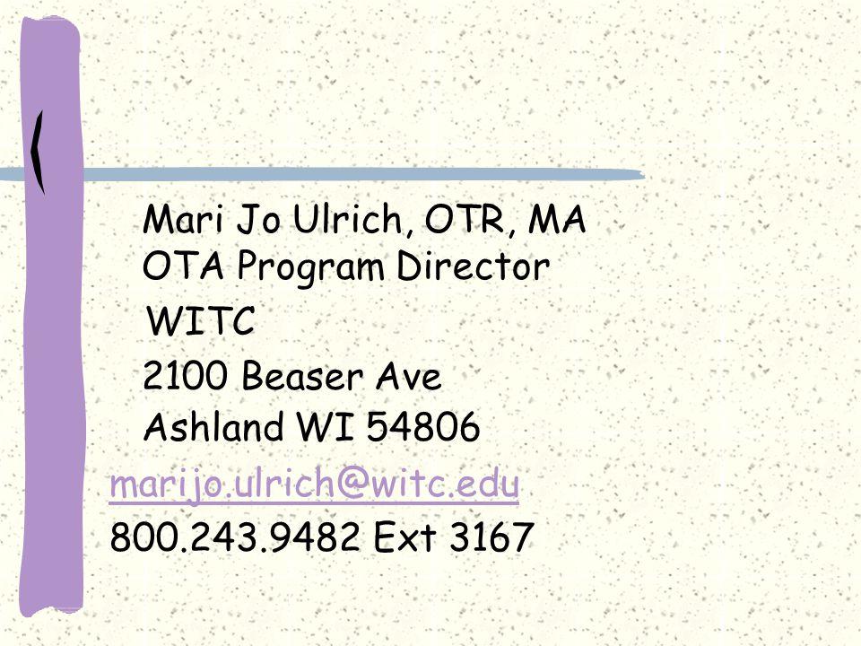 Mari Jo Ulrich, OTR, MA OTA Program Director WITC 2100 Beaser Ave Ashland WI 54806 marijo.ulrich@witc.edu 800.243.9482 Ext 3167 marijo.ulrich@witc.edu