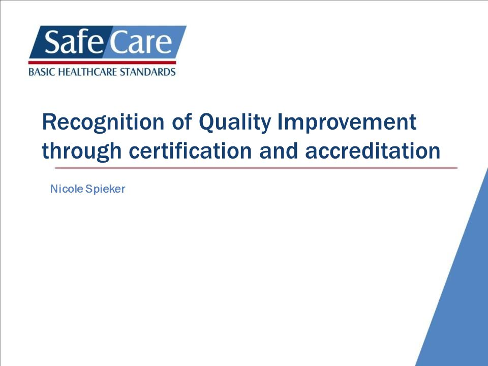 Recognition of Quality Improvement through certification and accreditation Nicole Spieker