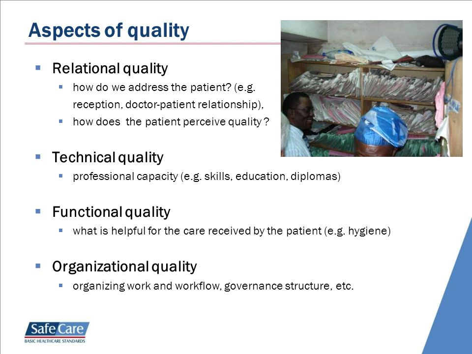 Aspects of quality  Relational quality  how do we address the patient? (e.g. reception, doctor-patient relationship),  how does the patient perceiv
