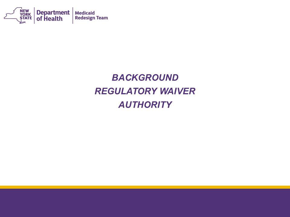 BACKGROUND REGULATORY WAIVER AUTHORITY January 8, 2015