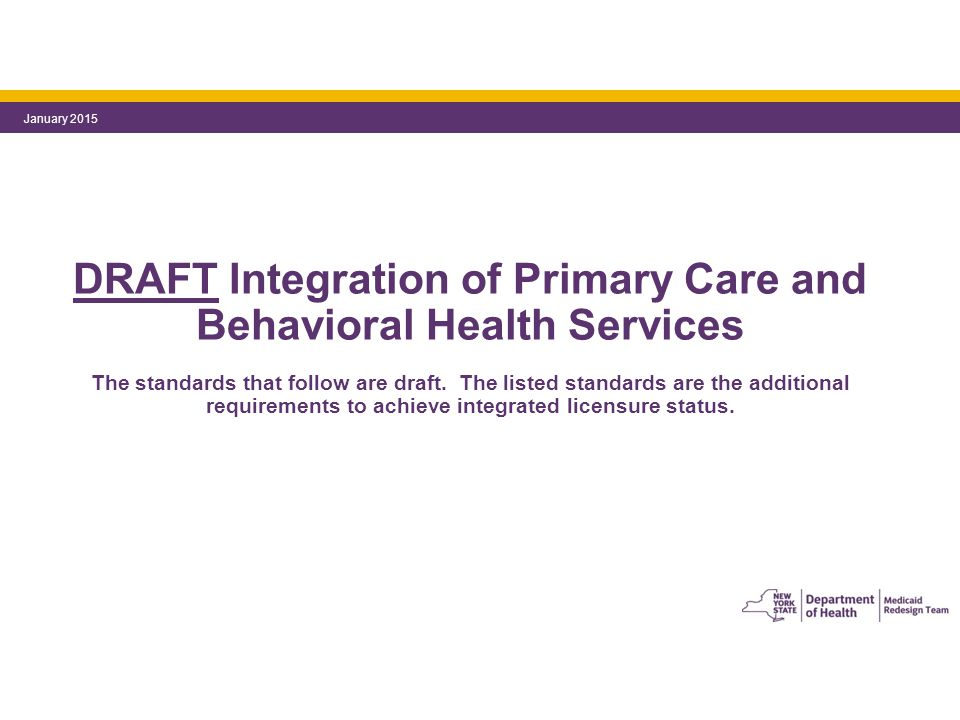DRAFT Integration of Primary Care and Behavioral Health Services The standards that follow are draft.
