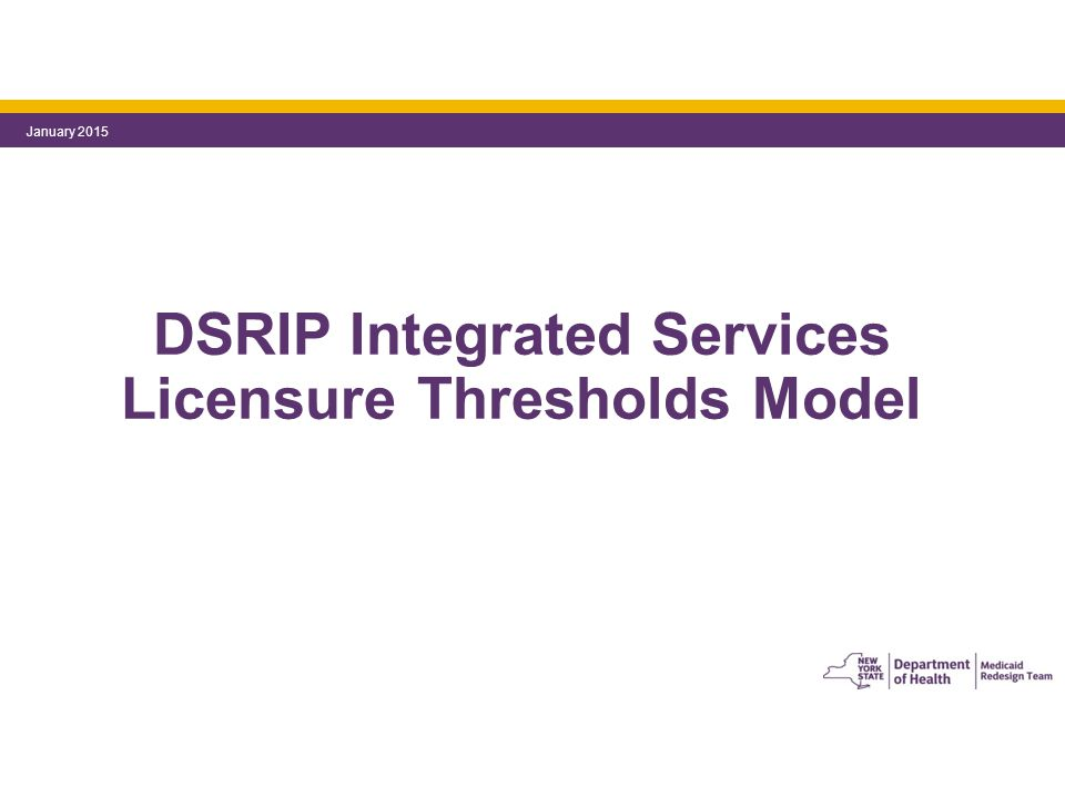 DSRIP Integrated Services Licensure Thresholds Model January 2015