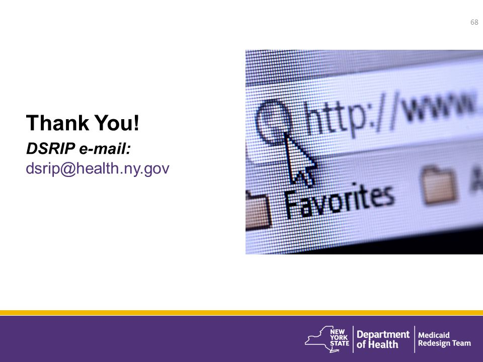 Thank You! DSRIP e-mail: dsrip@health.ny.gov 68