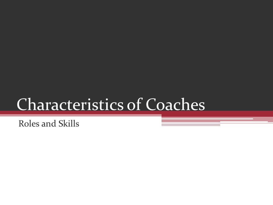 Characteristics of Coaches Roles and Skills