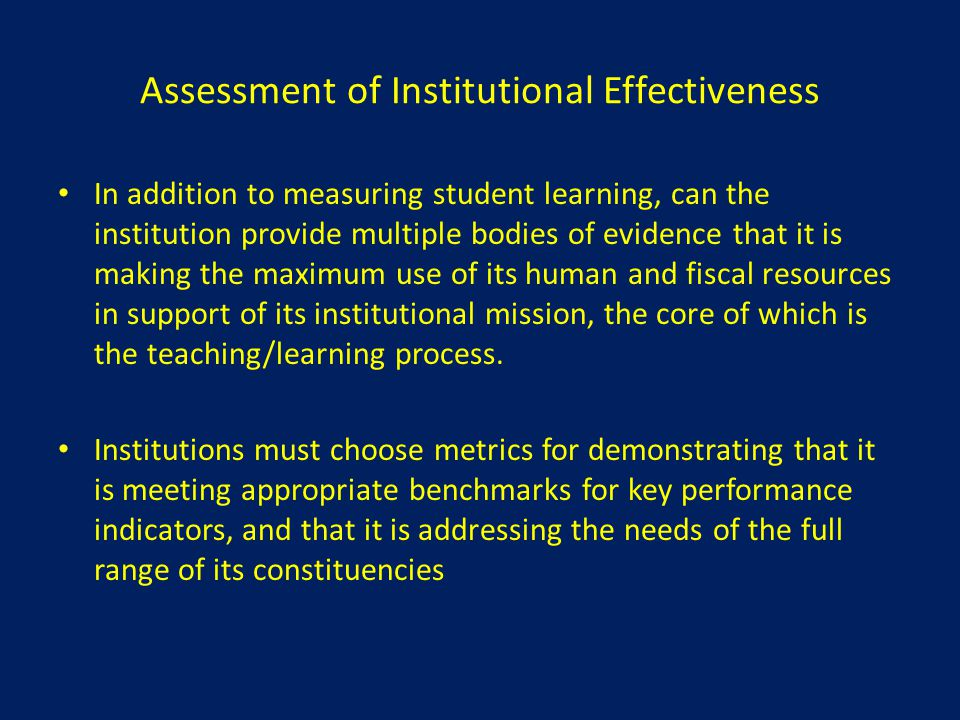 Assessment of Institutional Effectiveness In addition to measuring student learning, can the institution provide multiple bodies of evidence that it i