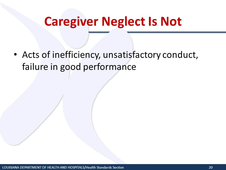 Caregiver Neglect Is Not Acts of inefficiency, unsatisfactory conduct, failure in good performance LOUISIANA DEPARTMENT OF HEALTH AND HOSPITALS/Health