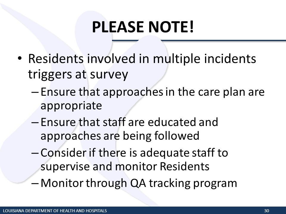 PLEASE NOTE! LOUISIANA DEPARTMENT OF HEALTH AND HOSPITALS30 Residents involved in multiple incidents triggers at survey – Ensure that approaches in th