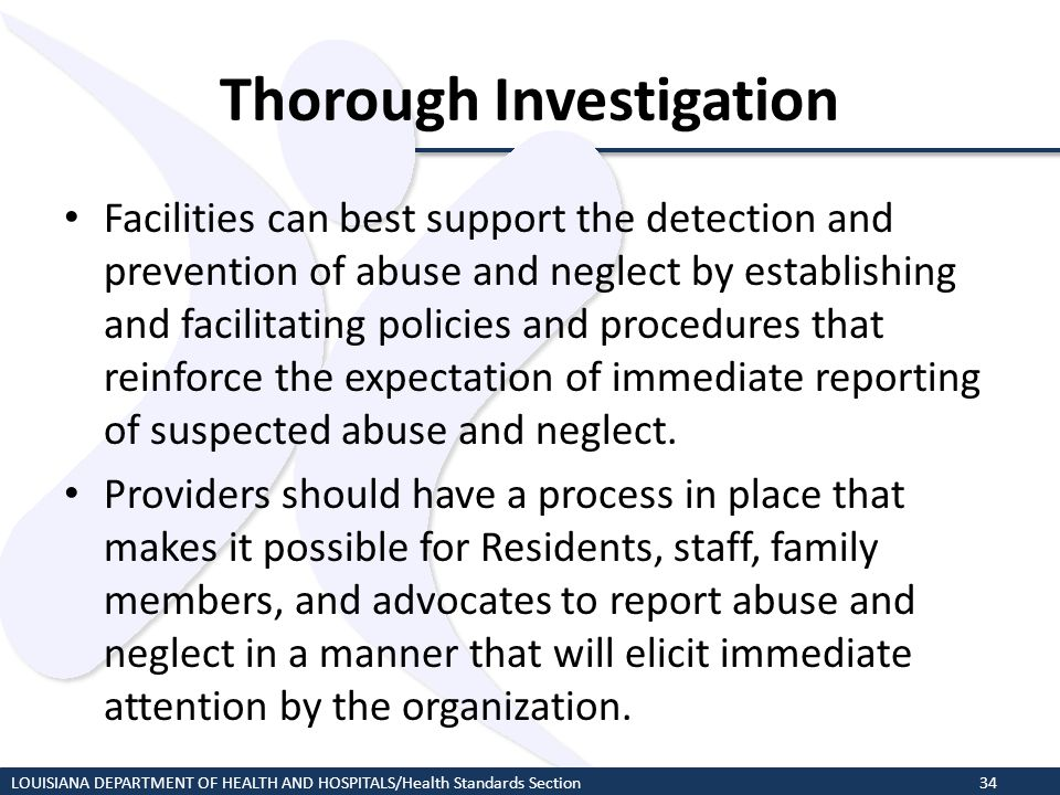 Thorough Investigation Facilities can best support the detection and prevention of abuse and neglect by establishing and facilitating policies and pro