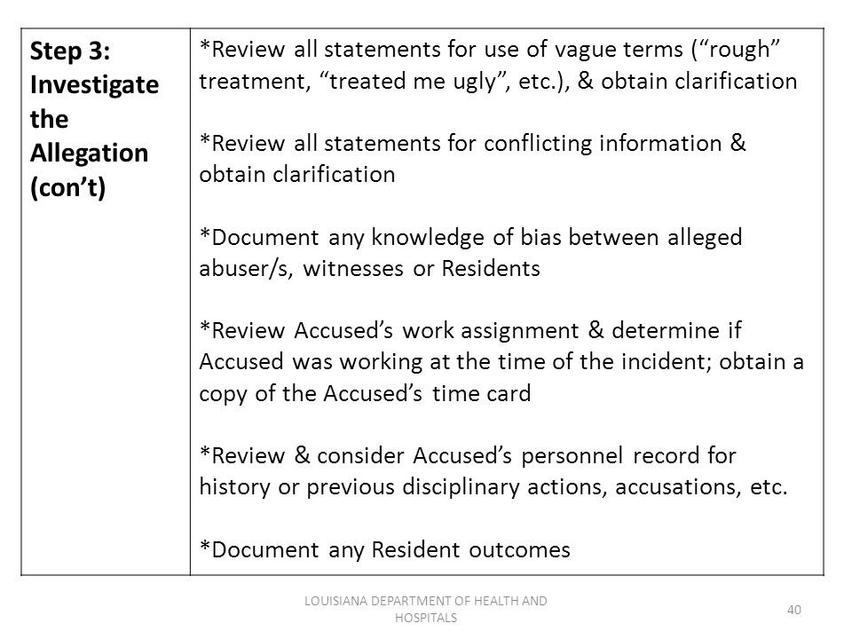 "LOUISIANA DEPARTMENT OF HEALTH AND HOSPITALS 40 Step 3: Investigate the Allegation (con't) *Review all statements for use of vague terms (""rough"" trea"