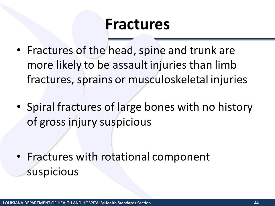 Fractures Fractures of the head, spine and trunk are more likely to be assault injuries than limb fractures, sprains or musculoskeletal injuries Spira