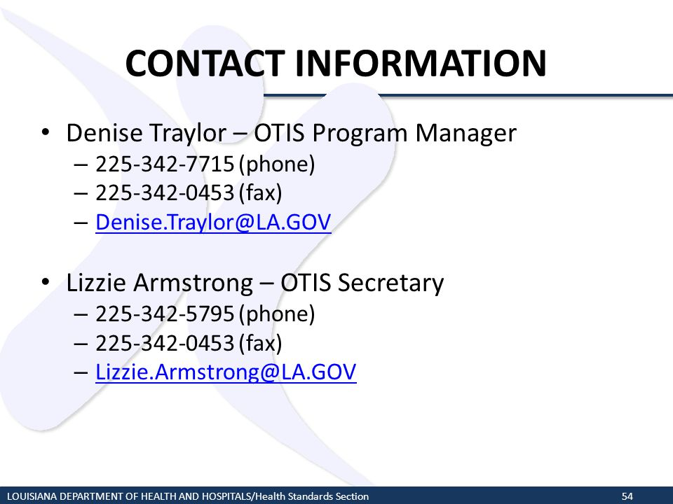 CONTACT INFORMATION Denise Traylor – OTIS Program Manager – 225-342-7715 (phone) – 225-342-0453 (fax) – Denise.Traylor@LA.GOV Denise.Traylor@LA.GOV Li