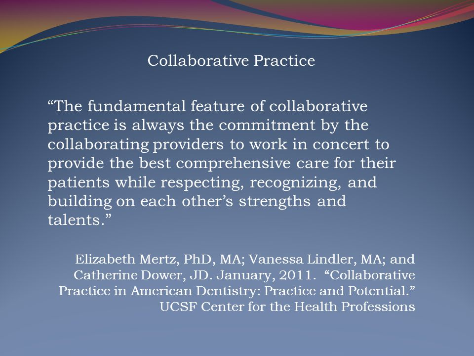 """Collaborative Practice """"The fundamental feature of collaborative practice is always the commitment by the collaborating providers to work in concert t"""
