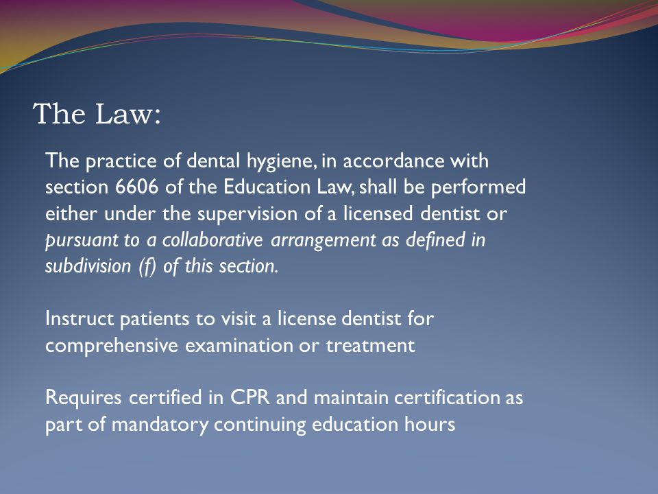 Scope of Practice Dental Hygiene procedures allowable within Collaborative Practice includes those currently provided under general supervision http://www.op.nysed.gov/prof/dent/part61.ht m#dhpract