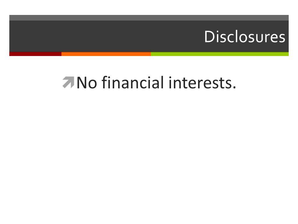Disclosures  No financial interests.