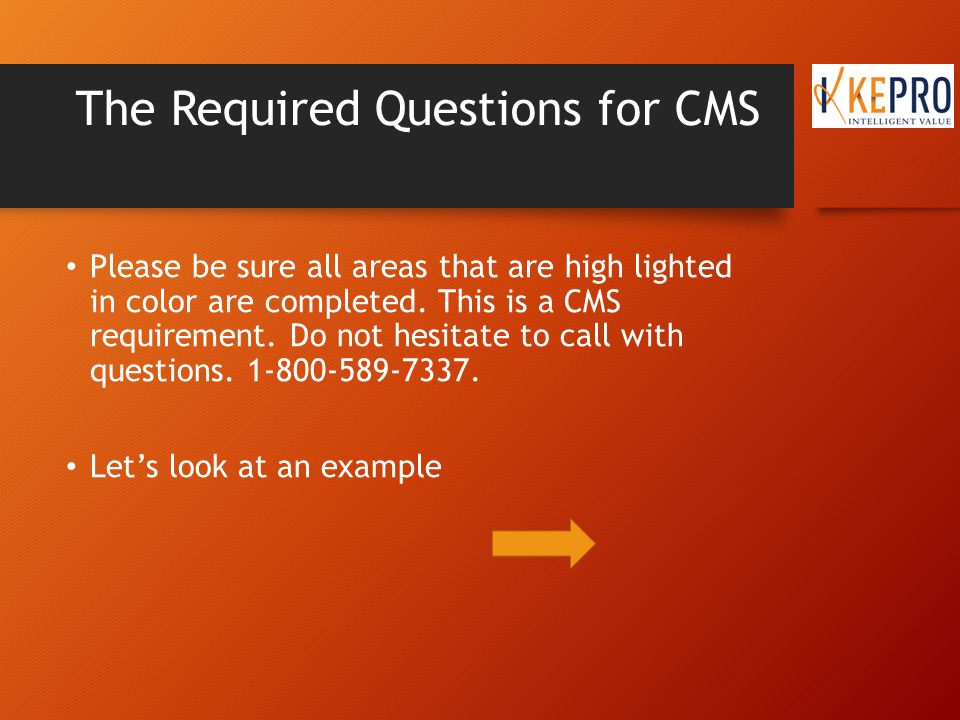The Required Questions for CMS Please be sure all areas that are high lighted in color are completed.