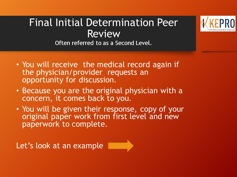 Final Initial Determination Peer Review Often referred to as a Second Level.