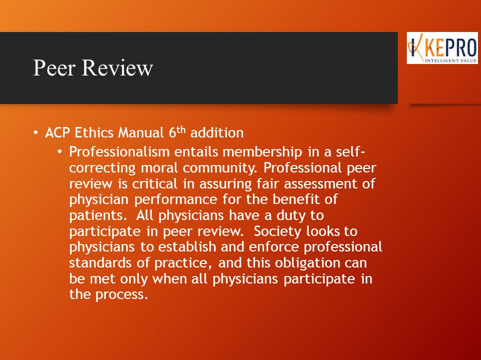 Peer Review Peer Reviewer: A reviewer who is either a physician or other practitioner who matches, as closely as possible, the variables of licensure, specialty, and practice setting of the physician or practitioner under review.