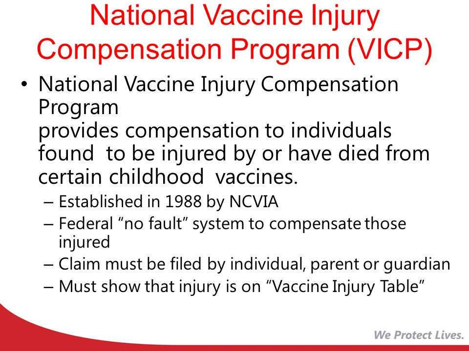 National Vaccine Injury Compensation Program (VICP) National Vaccine Injury Compensation Program provides compensation to individuals found to be injured by or have died from certain childhood vaccines.