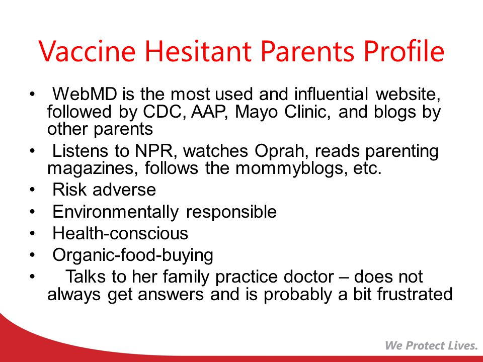 Parents Who Refuse Vaccines Concerns about vaccine safety –Cause harm 69% –Overload immune systems 49% Child not at risk for disease 37% Disease not dangerous 21%