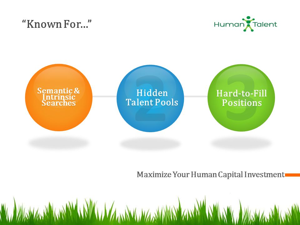 Known For… Maximize Your Human Capital Investment Semantic & Intrinsic Searches 2 Hidden Talent Pools 3 Hard-to-Fill Positions