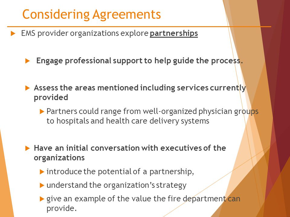 Considering Agreements  EMS provider organizations explore partnerships  Engage professional support to help guide the process.