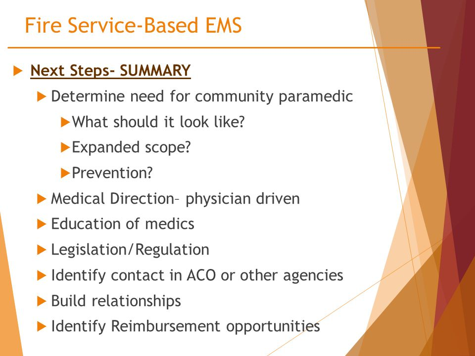 Fire Service-Based EMS  Next Steps- SUMMARY  Determine need for community paramedic  What should it look like.