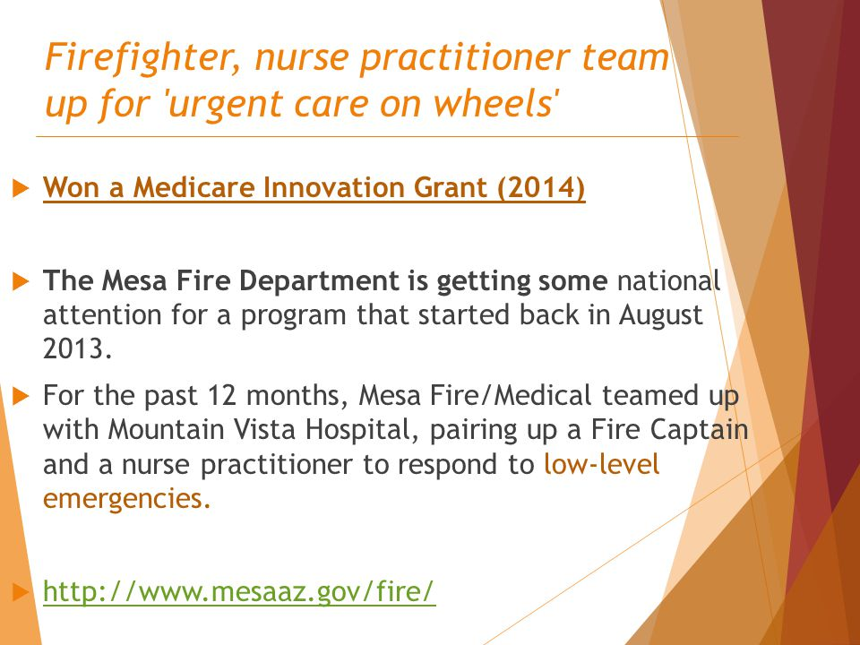 Firefighter, nurse practitioner team up for urgent care on wheels  Won a Medicare Innovation Grant (2014)  The Mesa Fire Department is getting some national attention for a program that started back in August 2013.