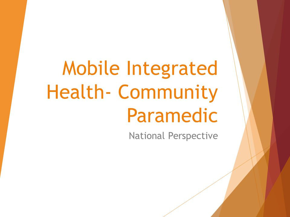 Mobile Integrated Health- Community Paramedic National Perspective