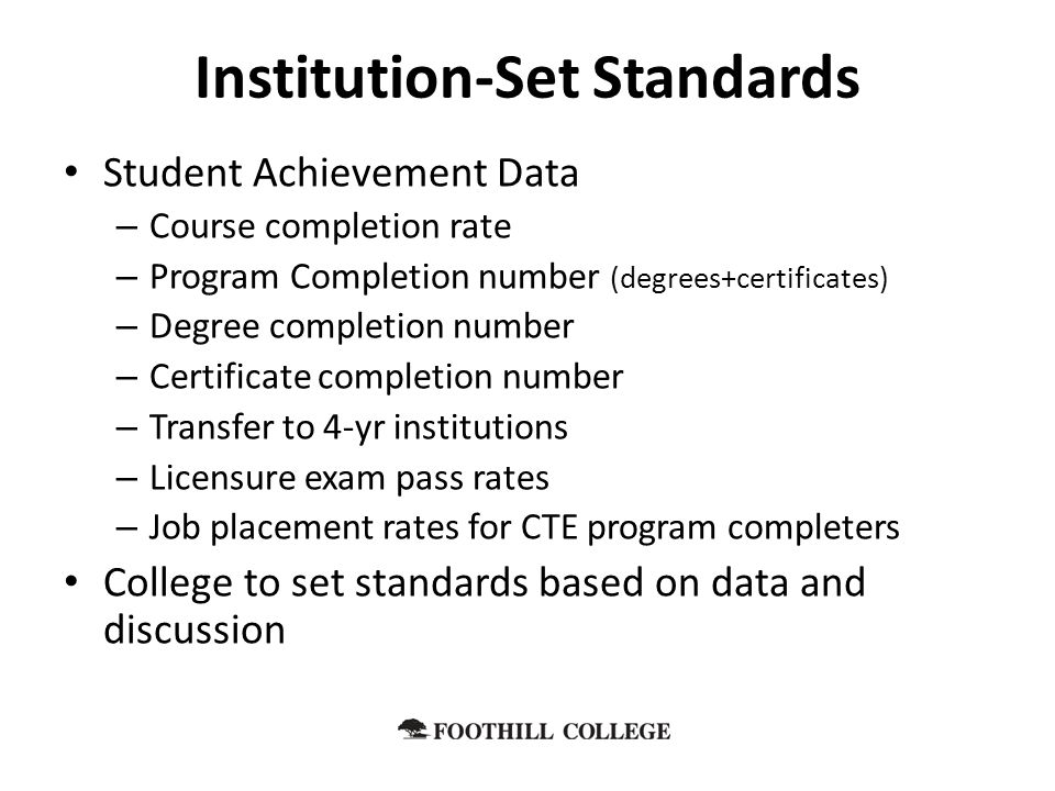 Student Achievement Data – Course completion rate – Program Completion number (degrees+certificates) – Degree completion number – Certificate completi