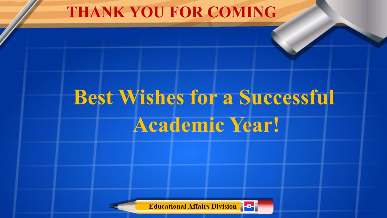 Best Wishes for a Successful Academic Year! THANK YOU FOR COMING Educational Affairs Division