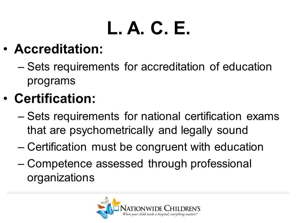 ………………..…………………………………………………………………………………………………………………………………….. L. A. C. E. Accreditation: –Sets requirements for accreditation of education programs Cer