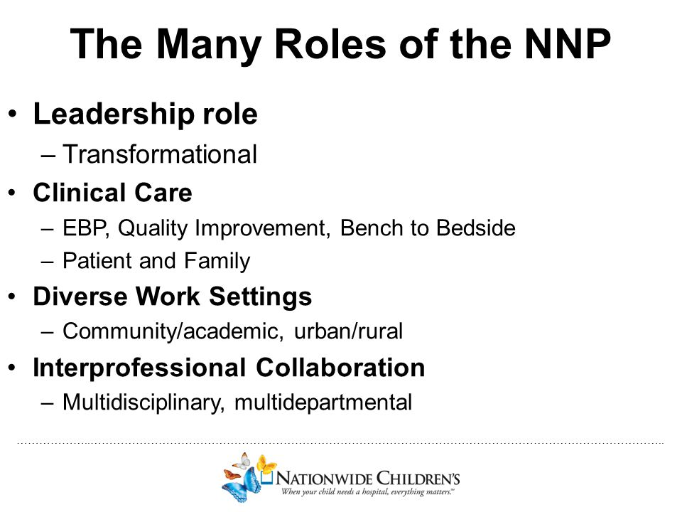 ………………..…………………………………………………………………………………………………………………………………….. The Many Roles of the NNP Leadership role –Transformational Clinical Care –EBP, Quality I