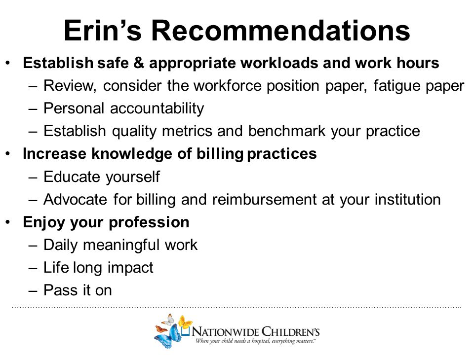 ………………..…………………………………………………………………………………………………………………………………….. Erin's Recommendations Establish safe & appropriate workloads and work hours –Review, con