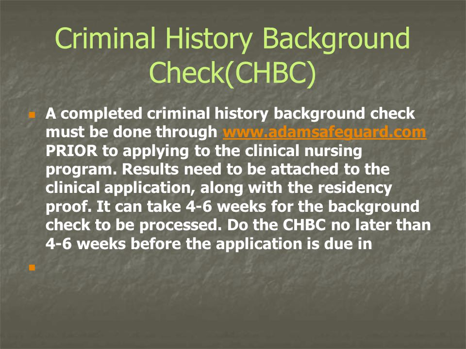 Criminal History Background Check(CHBC) A completed criminal history background check must be done through www.adamsafeguard.com PRIOR to applying to