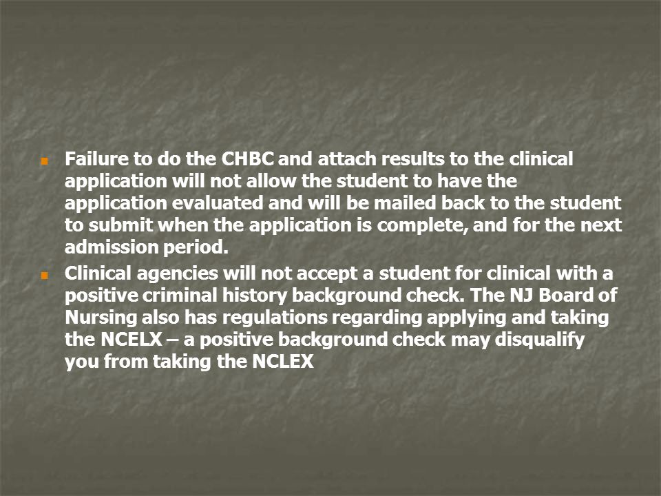 Failure to do the CHBC and attach results to the clinical application will not allow the student to have the application evaluated and will be mailed
