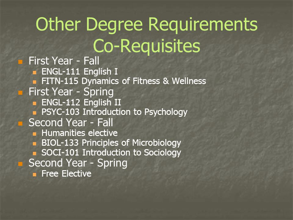 Other Degree Requirements Co-Requisites First Year - Fall ENGL-111 English I FITN-115 Dynamics of Fitness & Wellness First Year - Spring ENGL-112 Engl