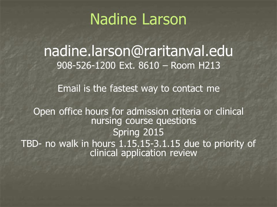 Nadine Larson nadine.larson@raritanval.edu 908-526-1200 Ext. 8610 – Room H213 Email is the fastest way to contact me Open office hours for admission c