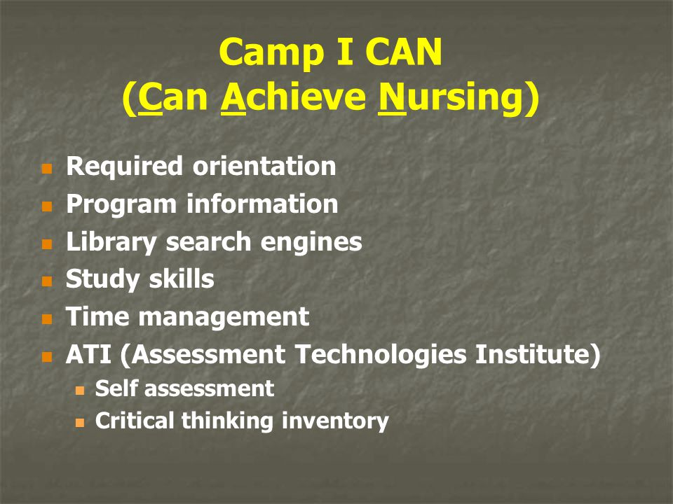 Camp I CAN (Can Achieve Nursing) Required orientation Program information Library search engines Study skills Time management ATI (Assessment Technolo