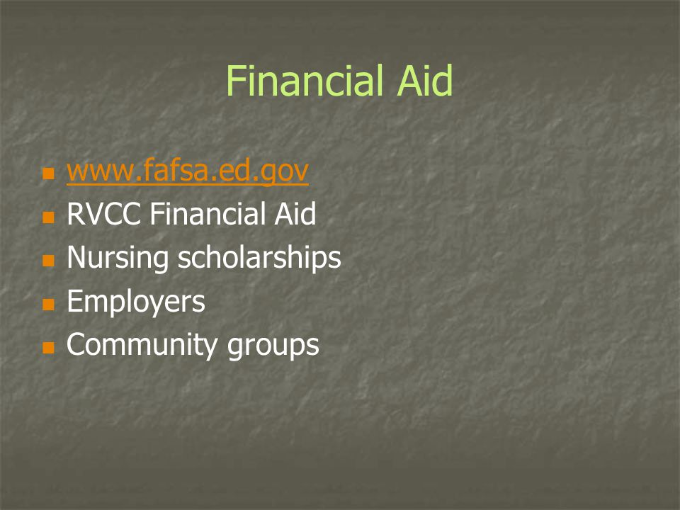 Financial Aid www.fafsa.ed.gov RVCC Financial Aid Nursing scholarships Employers Community groups