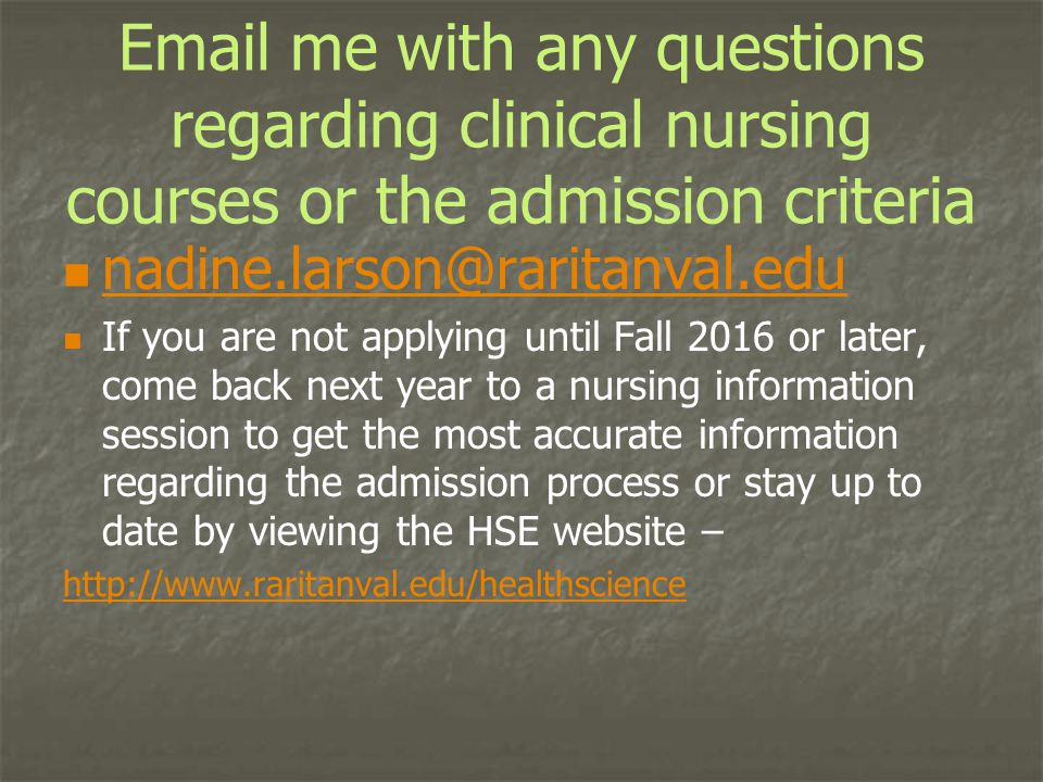 Email me with any questions regarding clinical nursing courses or the admission criteria nadine.larson@raritanval.edu If you are not applying until Fa