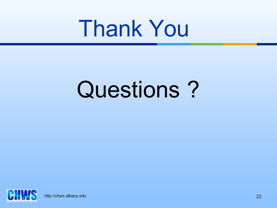 http://chws.albany.edu Thank You 22 Questions ?