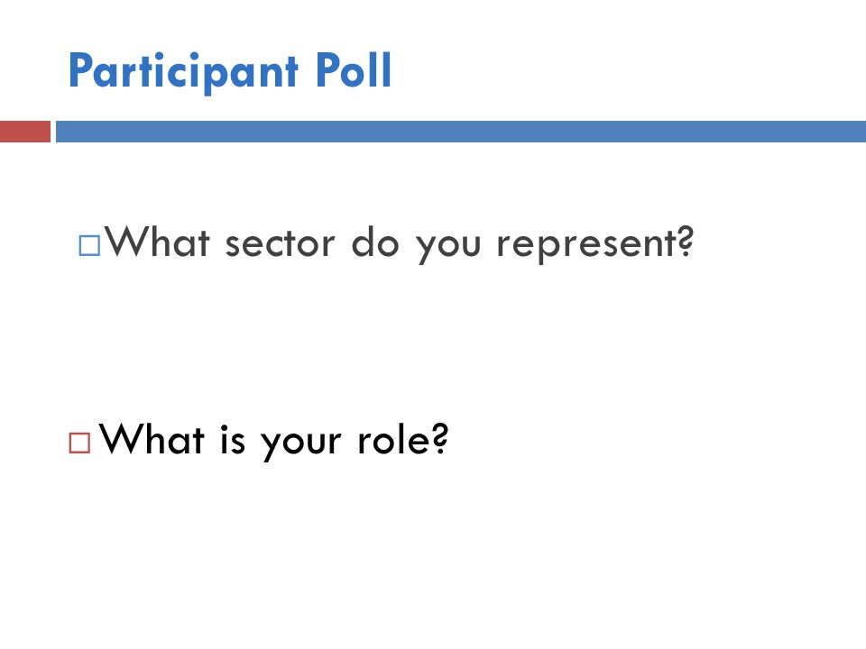 Participant Poll  What sector do you represent?  What is your role?